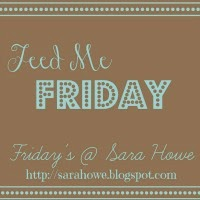 Feed Me Friday at Sara Howe