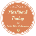 Flashback Friday at Little Miss Celebration
