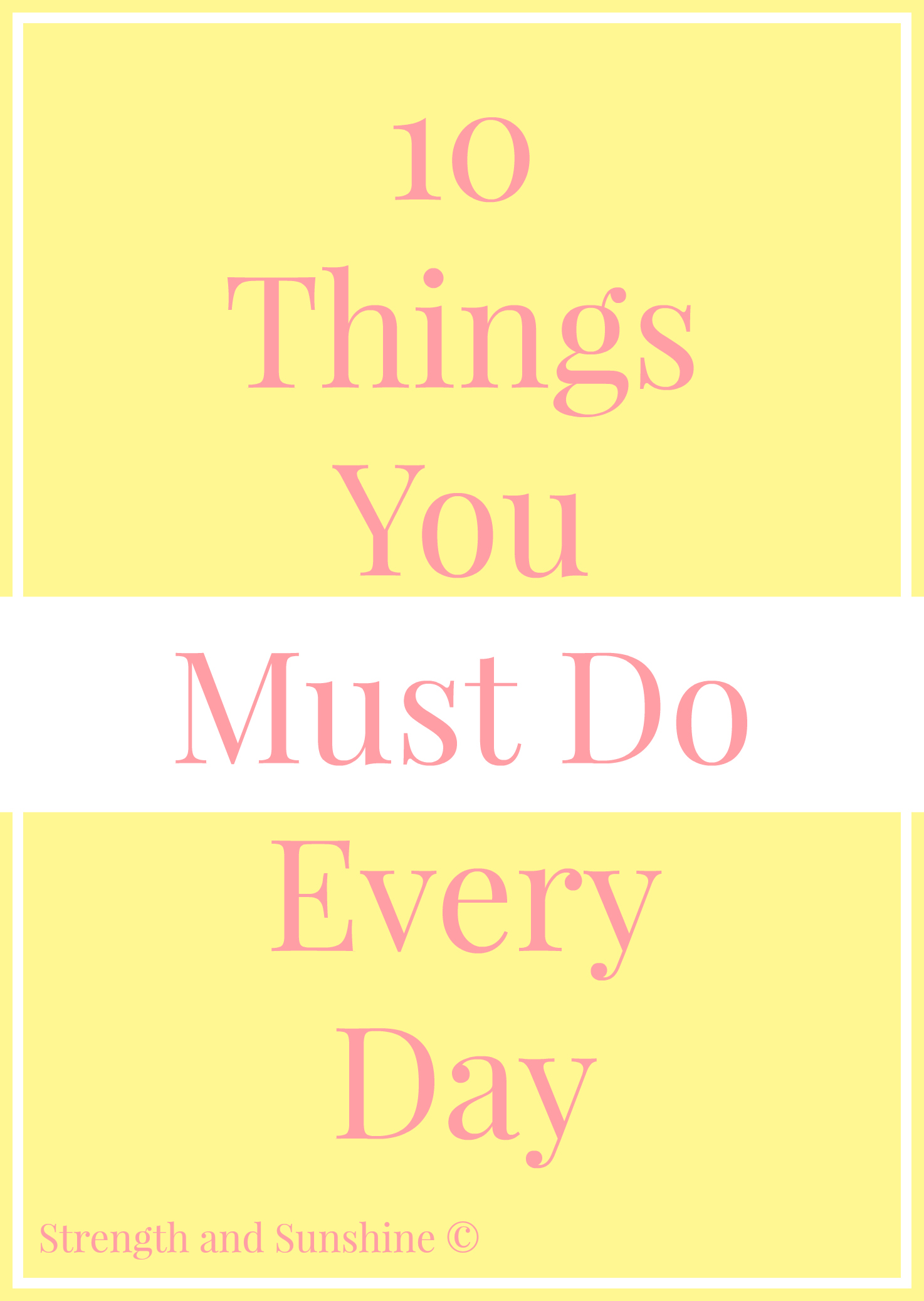 10 Things You Must Do Every Day from Strength and Sunshine