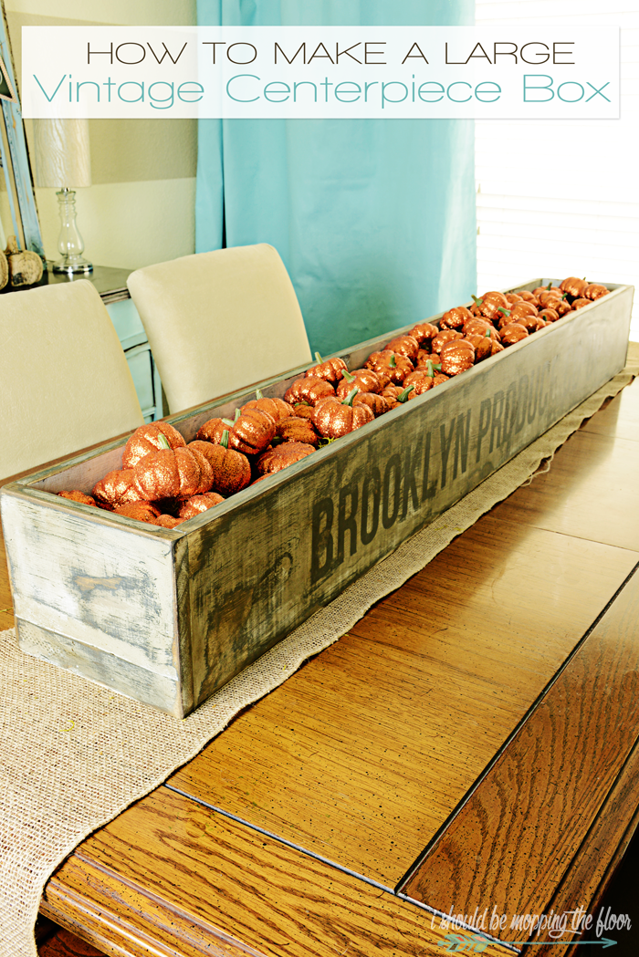 How To Make A Large Vintage Centerpiece Box from i should be mopping the floor
