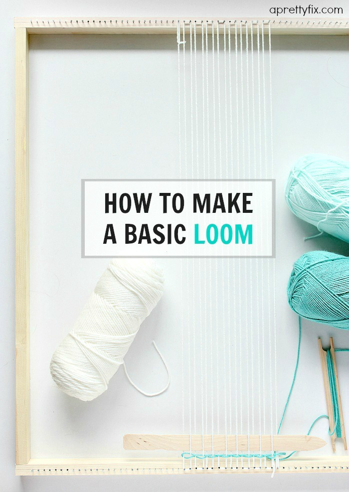 How To Make A Basic Loom from A Pretty Fix