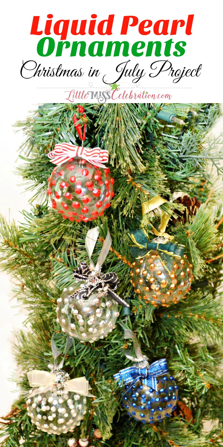 Get a jump start on holiday decorating or gift-giving with Liquid Pearl Ornaments, an easy Christmas in July project! at littlemisscelebration.com