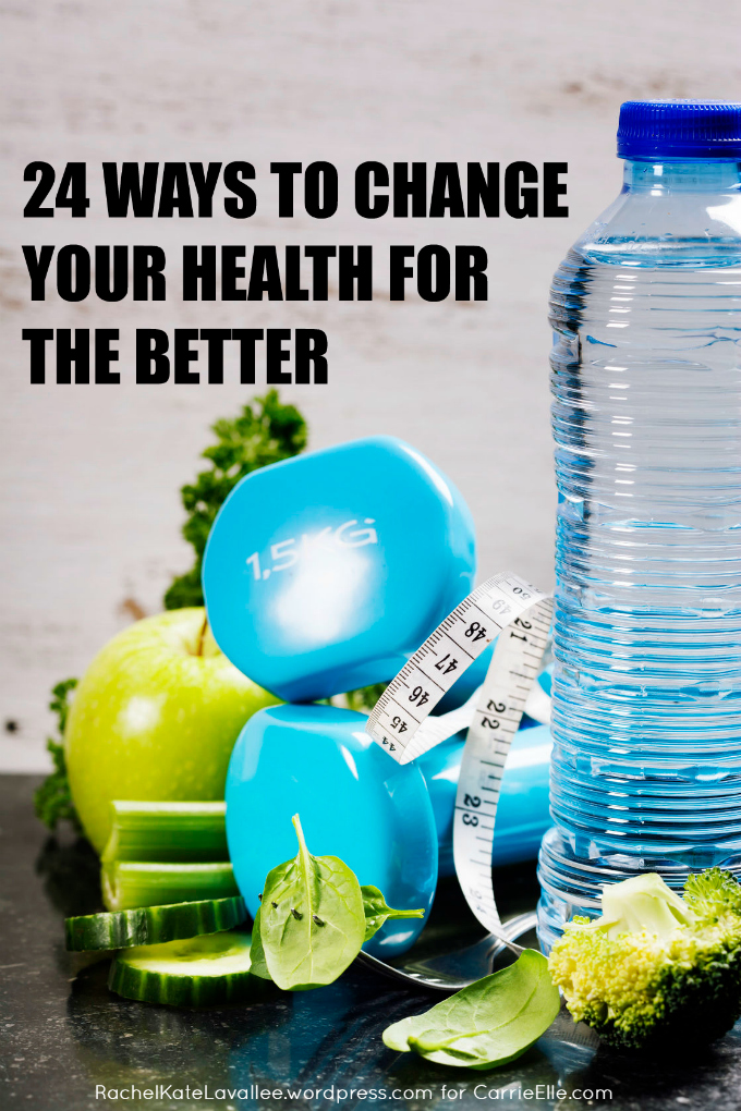 24 Lifestyle Changes That Can Make You Feel Better from Carrie Ellle