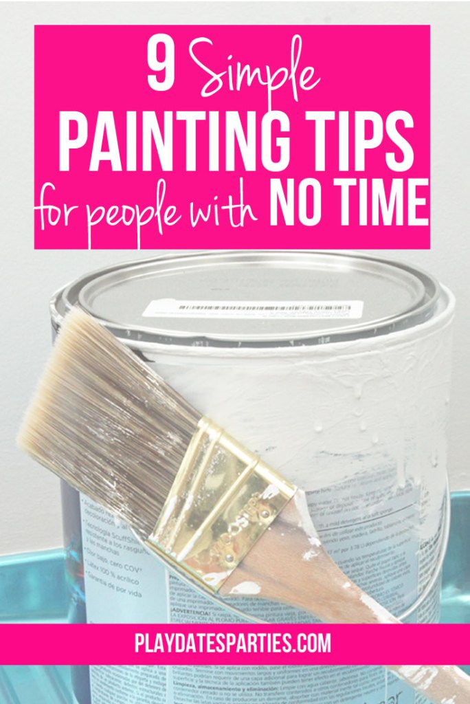 9 Simple Painting Tips for People With No Time from From Play Date to Parties