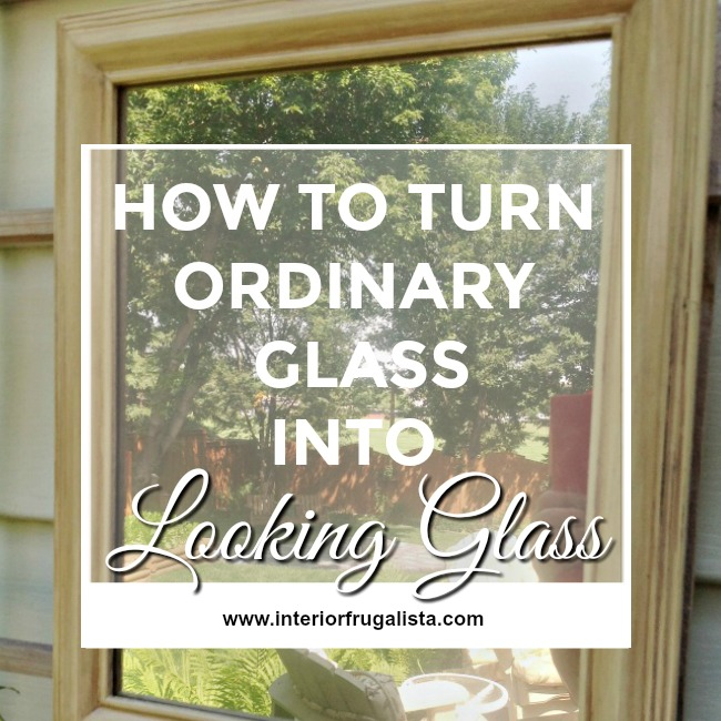 How to Turn Ordinary Glass into Looking Glass from The Interior Frugalista