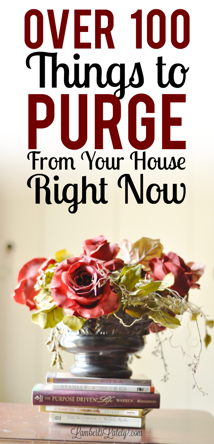 Over 100 Things to Purge From Your Home Right Now from Lamberts Lately